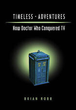 Timeless Adventures: How Doctor Who Conquered TV by Brian J. Robb (Paperback, 20