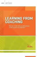 Learning from Coaching : How Do I Work with an Instructional Coach to Grow As...