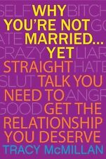 Why You're Not Married . . . Yet: The Straight Talk You Need to Get th-ExLibrary