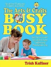 The Arts and Crafts Busy Book : 365 Art and Craft Activities to Keep Toddlers...