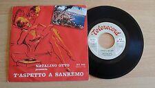 """NATALINO OTTO - T'ASPETTO A SANREMO - 45 GIRI 7"""" - ITALY PRESS"""