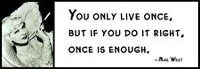 Wall Quote - MAE WEST - You only live once, but if you do it right, once is enou