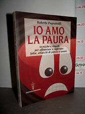 LIBRO R.Pagnanelli IO AMO LA PAURA fobie attacchi di panico paure rimedi ed.2012