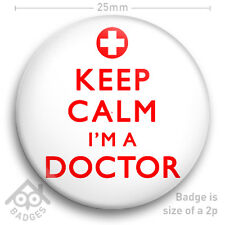 """KEEP CALM I'M A DOCTOR and carry on FANCY DRESS BADGE 2 - 25mm 1"""" Badge"""