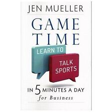 Game Time: Learn to Talk Sports in 5 Minutes a Day for Business