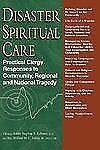 Disaster Spiritual Care: Practical Clergy Responses to Community, Regional and N