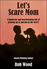 Let's Scare Mom by Rob Wood 2014 Growing up in the 50s SIGNED PB Book NEW