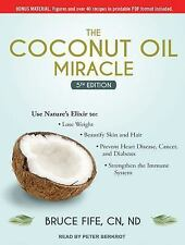 The Coconut Oil Miracle : 5th Edition by Bruce Fife (2015, MP3 CD, Unabridged)