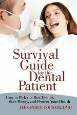 Survival Guide for the Dental Patient : How to Pick the Best Dentist, Save...