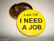 """I NEED A JOB 2-1/4"""" Pinback Button, LAID OFF, Yellow/Black, Made in the USA, NEW"""