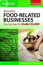 55 Surefire Food-Related Businesses : You Can Start for under $5,000 by...