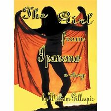 The Girl from Ipanema by William J. Gillespie (2012, Paperback)