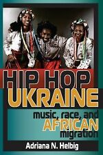 Ethnomusicology Multimedia Ser.: Hip Hop Ukraine : Music, Race, and African...