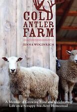 Cold Antler Farm: A Memoir of Growing Food and Celebrating Life on a Scrappy Six