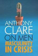 On Men: Masculinity in Crisis, Anthony W. Clare