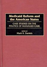 Medicaid Reform and the American States: Case Studies on the Politics of Managed
