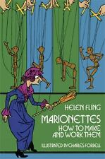 Marionettes : How to Make and Work Them by Helen Fling (2011, Paperback,...