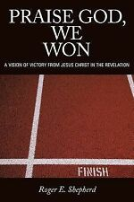 Praise God, We Won : A Vision of Victory from Jesus Christ in the Revelation...