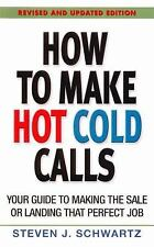 How to Make Hot Cold Calls : Your Guide to Making the Sale or Landing That...