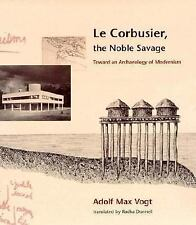 Le Corbusier, the Noble Savage: Toward an Archaeology of Modernism-ExLibrary