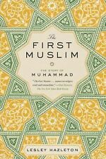 The First Muslim : The Story of Muhammad by Lesley Hazleton (2014, Paperback)