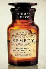 The Remedy: Robert Koch, Arthur Conan Doyle, and the Quest to Cure Tuberculosis,
