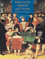 Renaissance Warrior and Patron : The Reign of Francis I by R. J. Knecht...