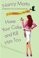 Blackbird Sisters Mystery: Have Your Cake and Kill Him Too No. 5 by Nancy...
