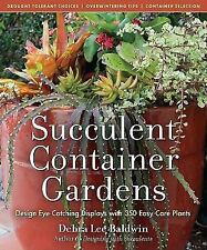 Succulent Container Gardens: Design Eye-Catching Displays with 350 Easy-Care Pla