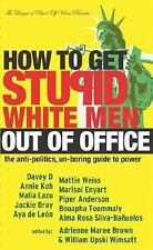 How to Get Stupid White Men Out of Office: The Anti-Politics, Un-Boring Guide to