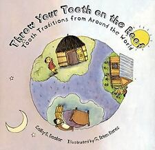 Throw Your Tooth on the Roof: Tooth Traditions from Around the World by Beeler,
