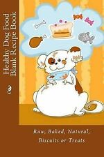 Healthy Dog Food Blank Recipe Book: Raw, Baked, Natural, Biscuits or Treats...