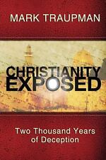 Christianity Exposed : Two Thousand Years of Deception by Mark Traupman...