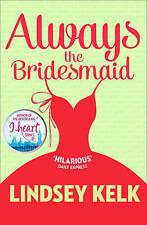 Always the Bridesmaid by Lindsey Kelk (Paperback, 2015)