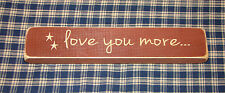 """Rustic Primitive Country Wood sign w/ engraved words """"LOVE YOU MORE"""" home decor"""