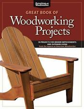 Great Book of Woodworking Projects : 50 Projects for Indoor Improvements and...