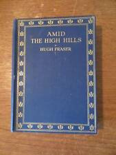 """1923 """"AMID THE HIGH HILLS"""" by HUGH FRASER -  1ST UK ED -ILLUS - CLASSIC TEXT"""