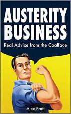 Austerity Business: 39 Tips for Doing More with Less Pratt, Alex Very Good Book