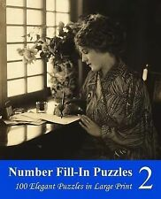 Number Fill-In Puzzles 2 : 100 Elegant Puzzles in Large Print by Puzzlefast...