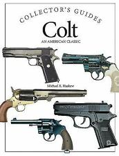 Colt: An American Classic (Collector's Guide), Haskew, Michael