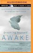 Dreaming Yourself Awake : Lucid Dreaming and Tibetan Dream Yoga for Insight...