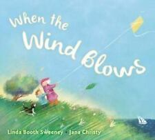 When the Wind Blows by Linda Booth Sweeney (2015, Picture Book)