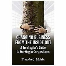 Changing Business from the Inside Out: A Tree-Hugger's Guide to Working in Corp