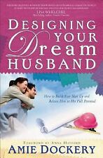 Designing Your Dream Husband : How to Build Your Husband up and Release Him...