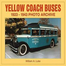 Yellow Coach Buses: 1923-1943 Photo Archive Photo Archive Series