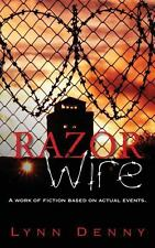 Razor Wire : A Work of Fiction Based on Actual Events by Lynn Denny (2013,...