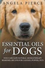 Essential Oils for Dogs : Dog Care Safe Natural Aromatherapy Remedies,...