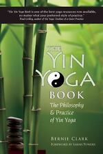 The Complete Guide to Yin Yoga : The Philosophy and Practice of Yin Yoga by Bern