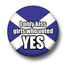 I Only Kiss Girls Who Voted YES 1 Inch / 25mm Button Badge Scottish Independence