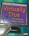 Virtually True: Questioning Online Media (Media Literacy)-ExLibrary